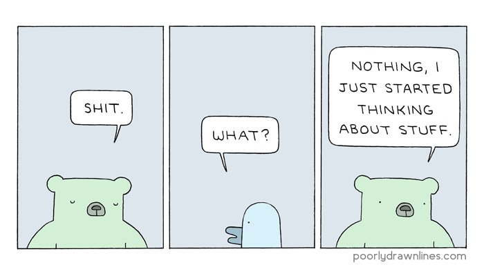 Poorly Drawn Lines comic saying Shit, I just started thinking of stuff